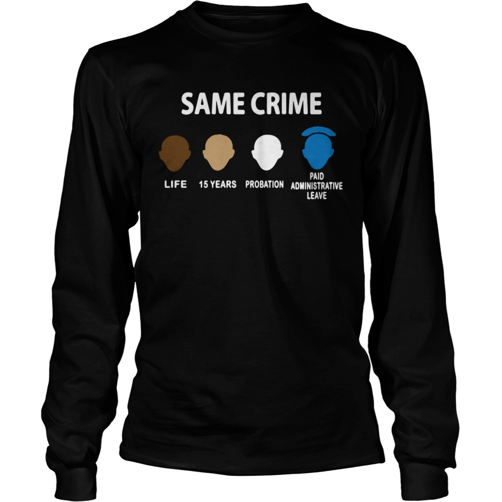 Same Crime Life 15 Years Probation Paid Administrative Leave Longsleeve Shirt