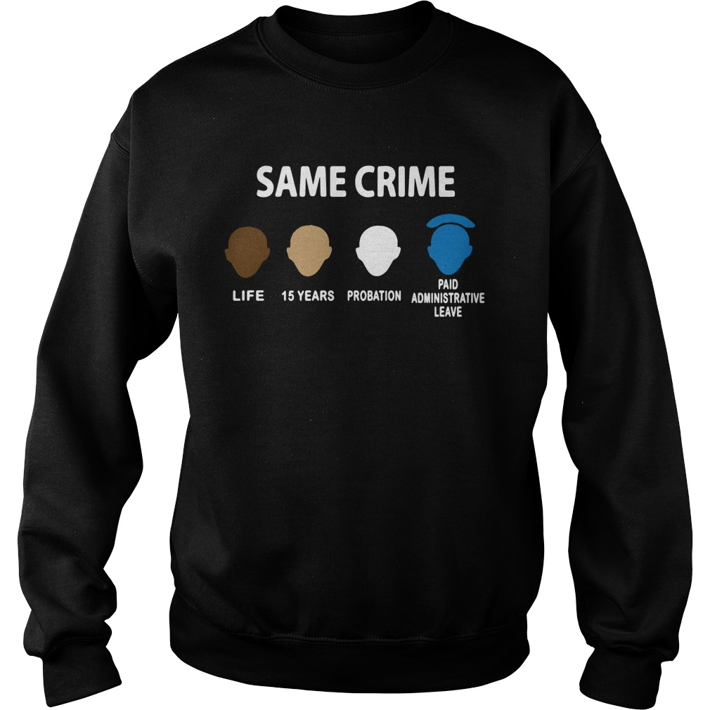 Same Crime Life 15 Years Probation Paid Administrative Leave Sweater