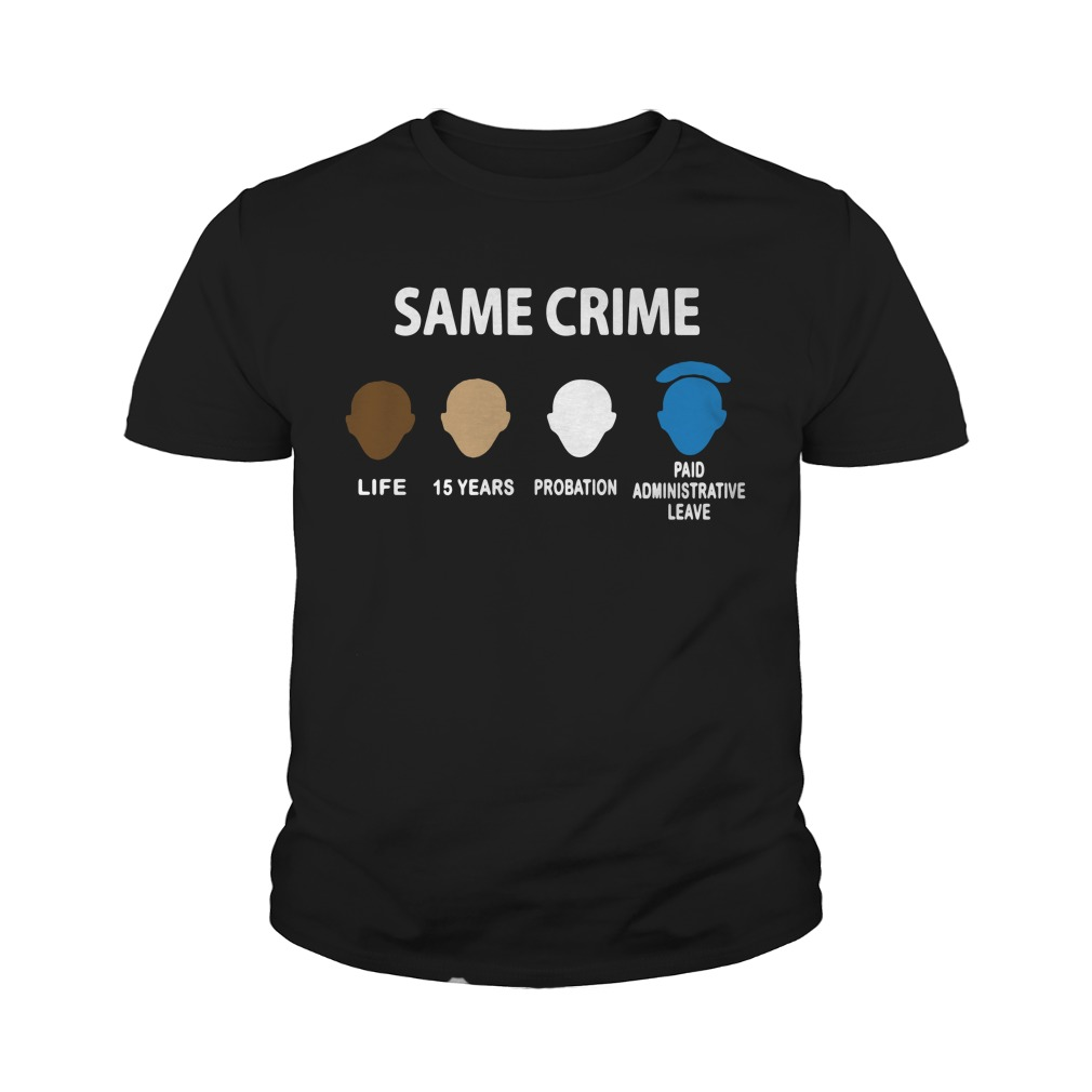 Same Crime Life 15 Years Probation Paid Administrative Leave Youth Shirt