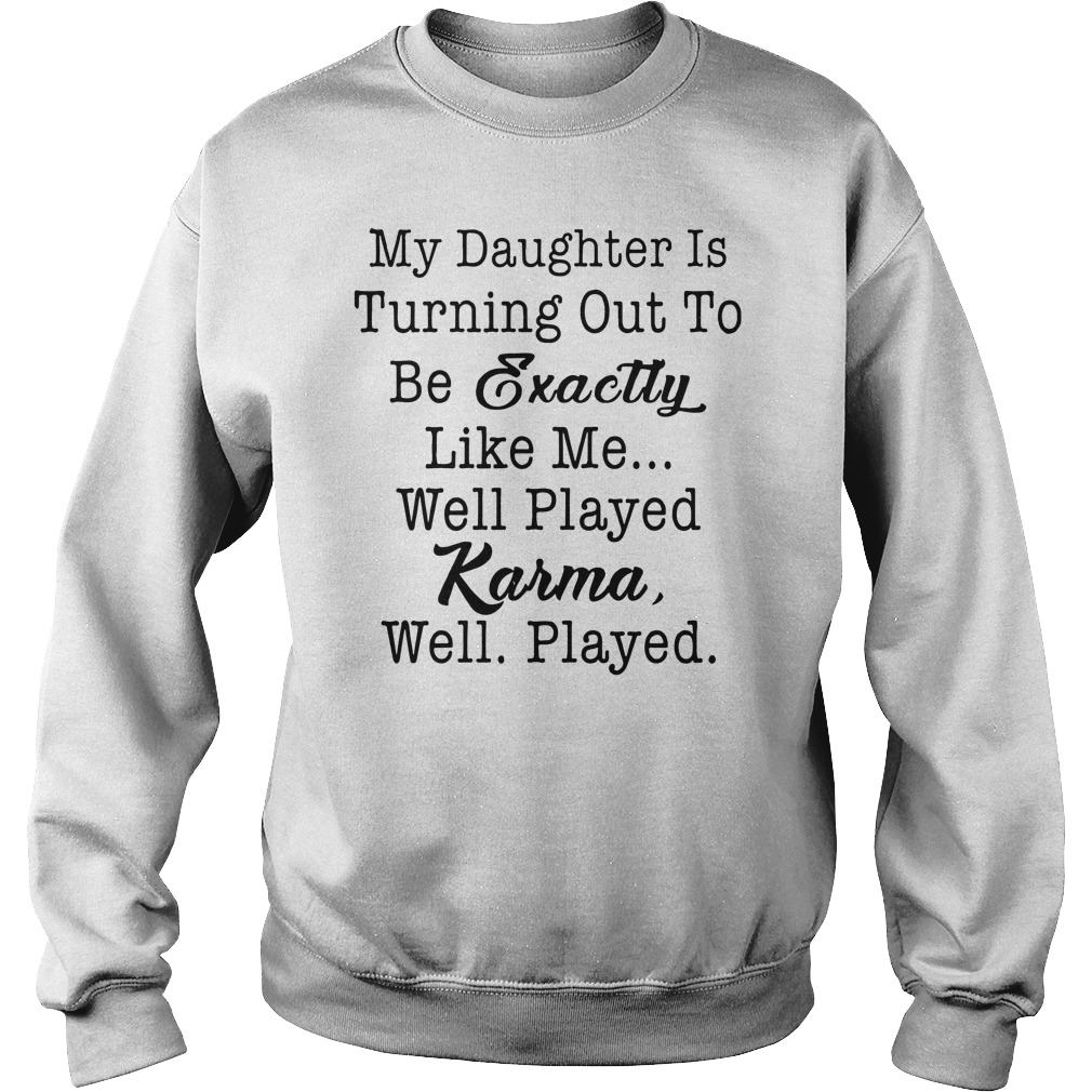 My daughter is turning out to be exactly like me well played karma well played sweater