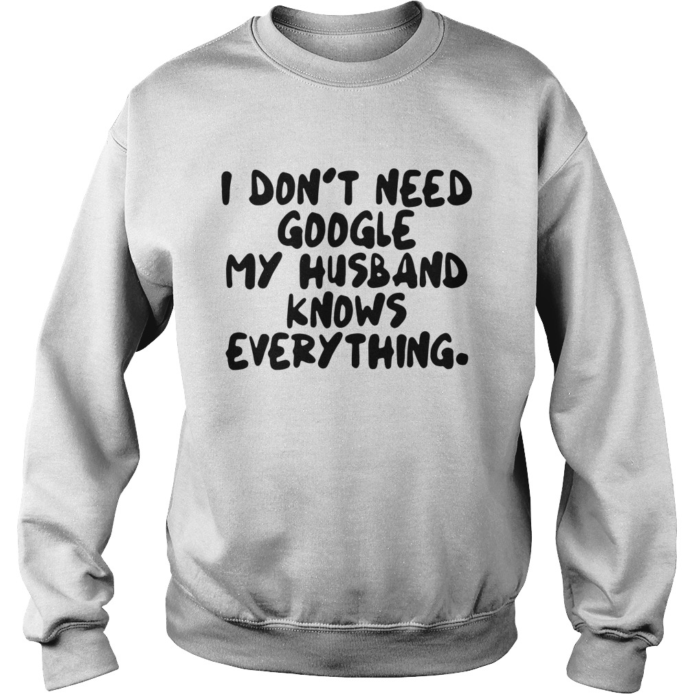 I Don't Need Google My Husband Knows Everything Sweater