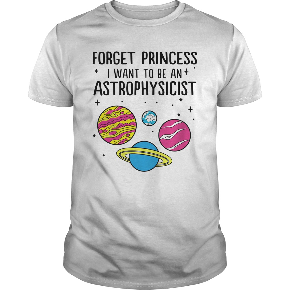 Forget Princess I Want To Be An Astrophysicist Guys Shirt