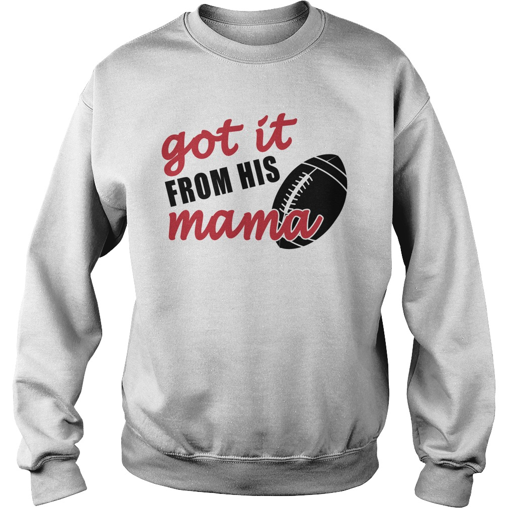 Got It From His Mama Football Sweatshirt