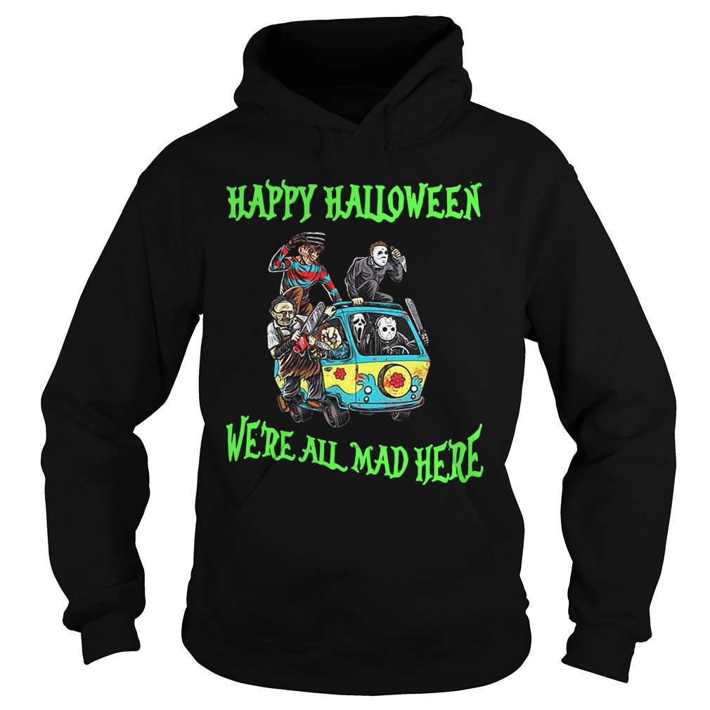 Happy Halloween We're All Mad Here Hoodie