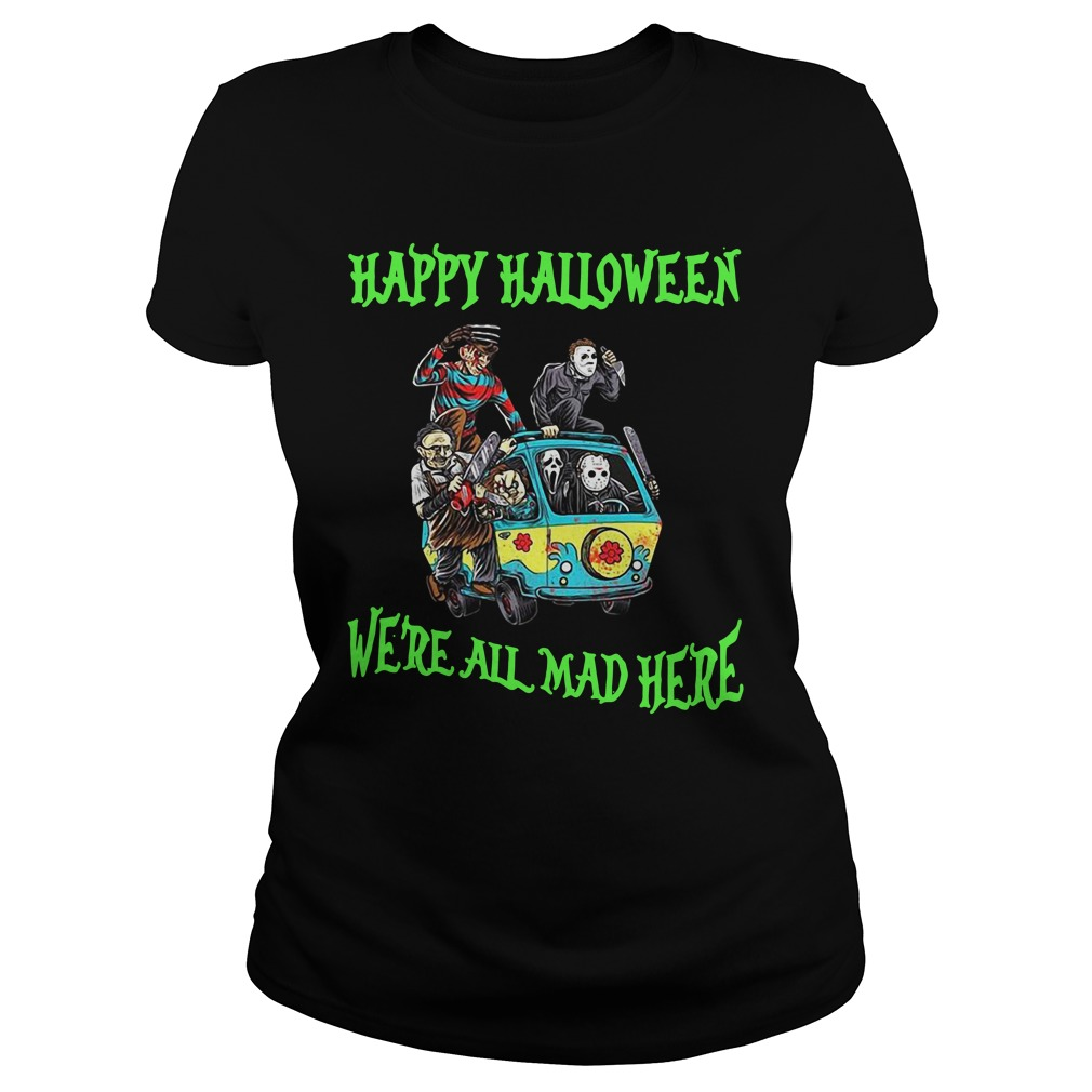 Happy Halloween We're All Mad Here Ladies Shirt