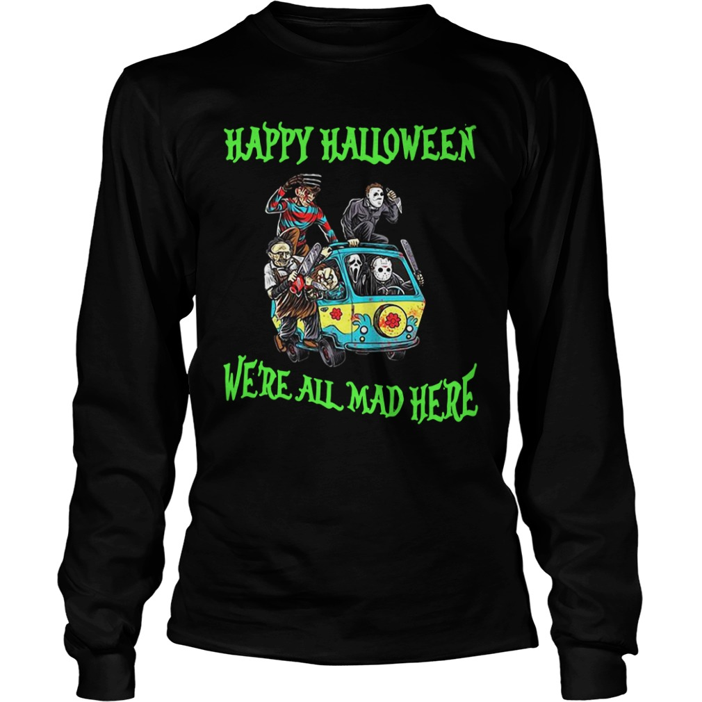 Happy Halloween We're All Mad Here Longsleeve Shirt