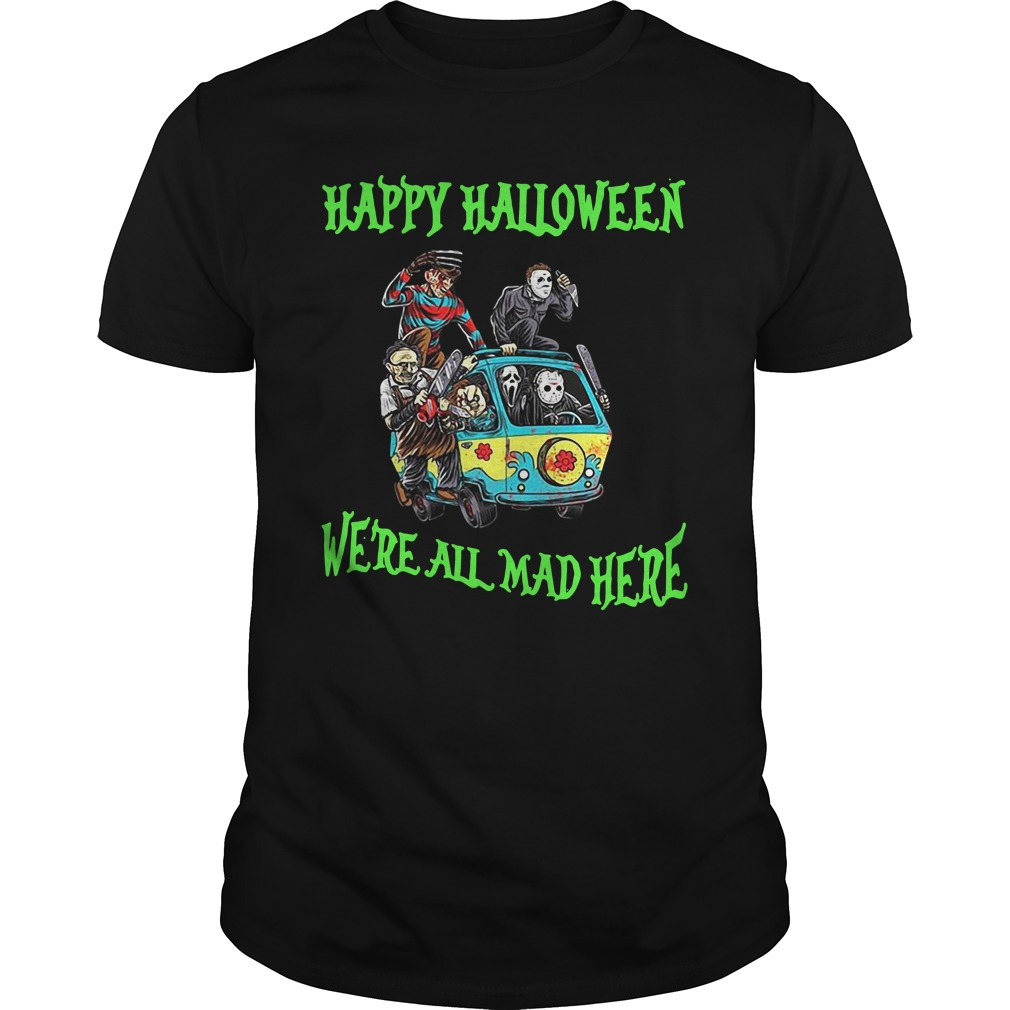 Happy Halloween We're All Mad Here Guys Shirt