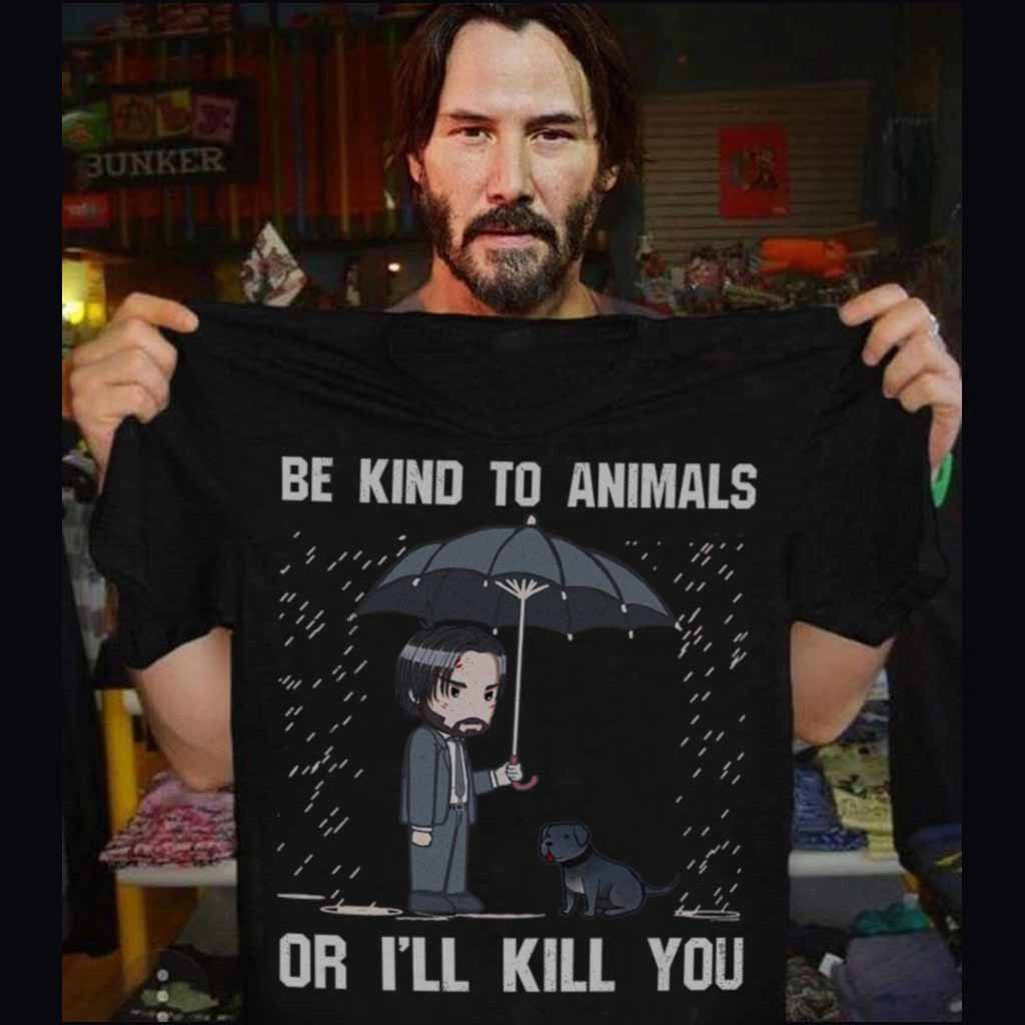 `Offiicial John Wick Be kind to animals or I'll kill you shirt