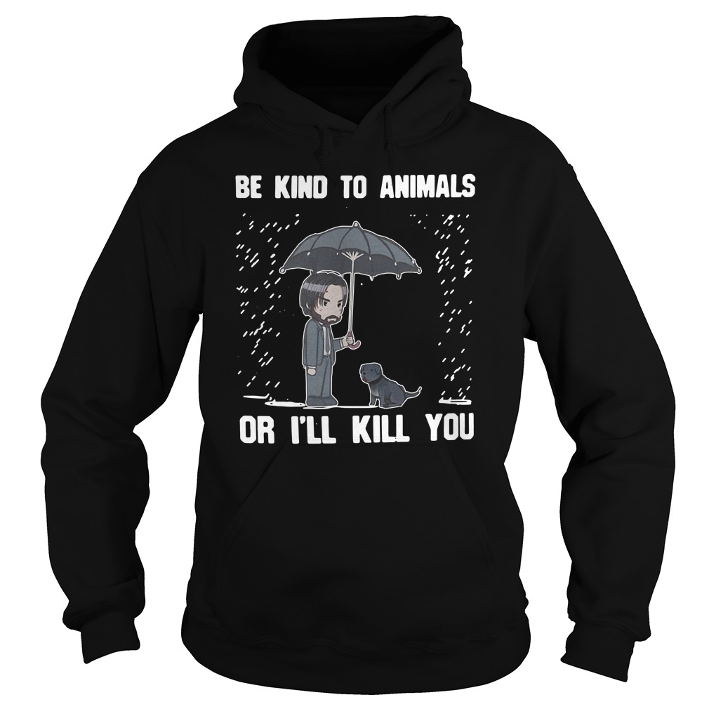 Keanu Reeves Be Kind To Animals Or I'll Kill You Hoodie