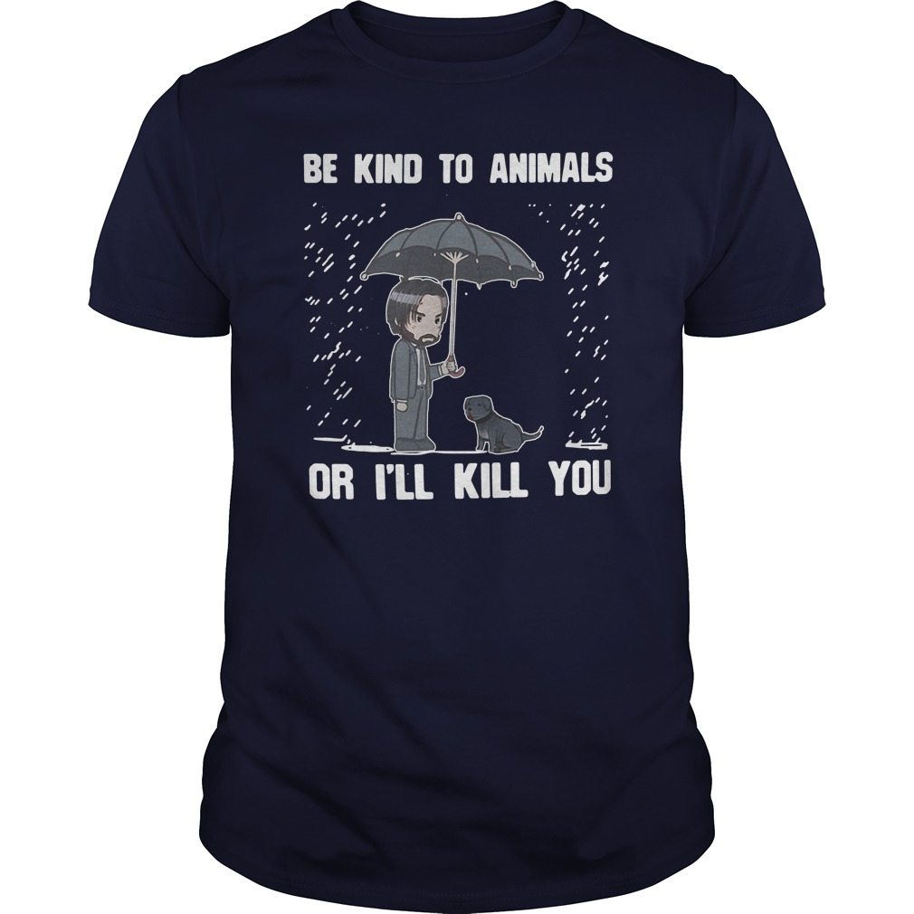 Keanu Reeves Be Kind To Animals Or I'll Kill You Guys Shirt