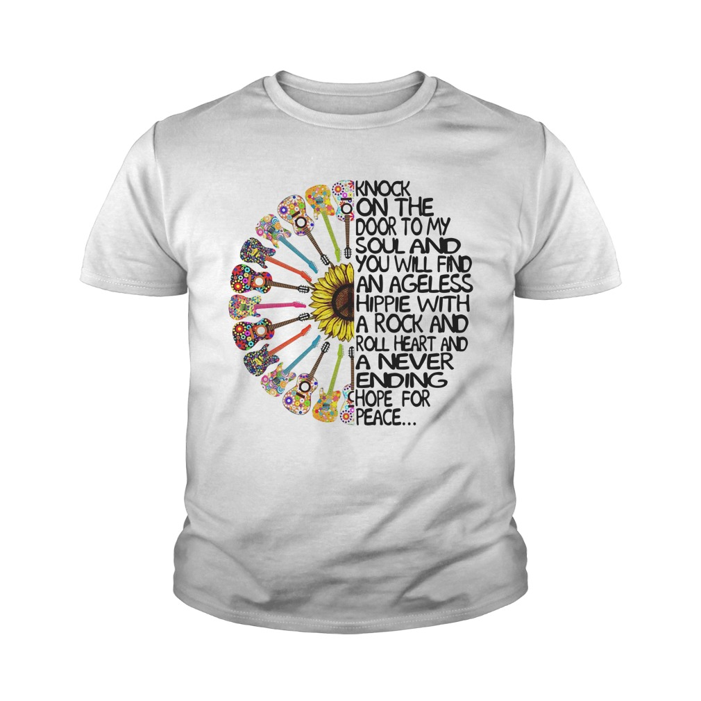 Knock On The Door To My Soul And You Will Find An Ageless Hippie Youth Shirt