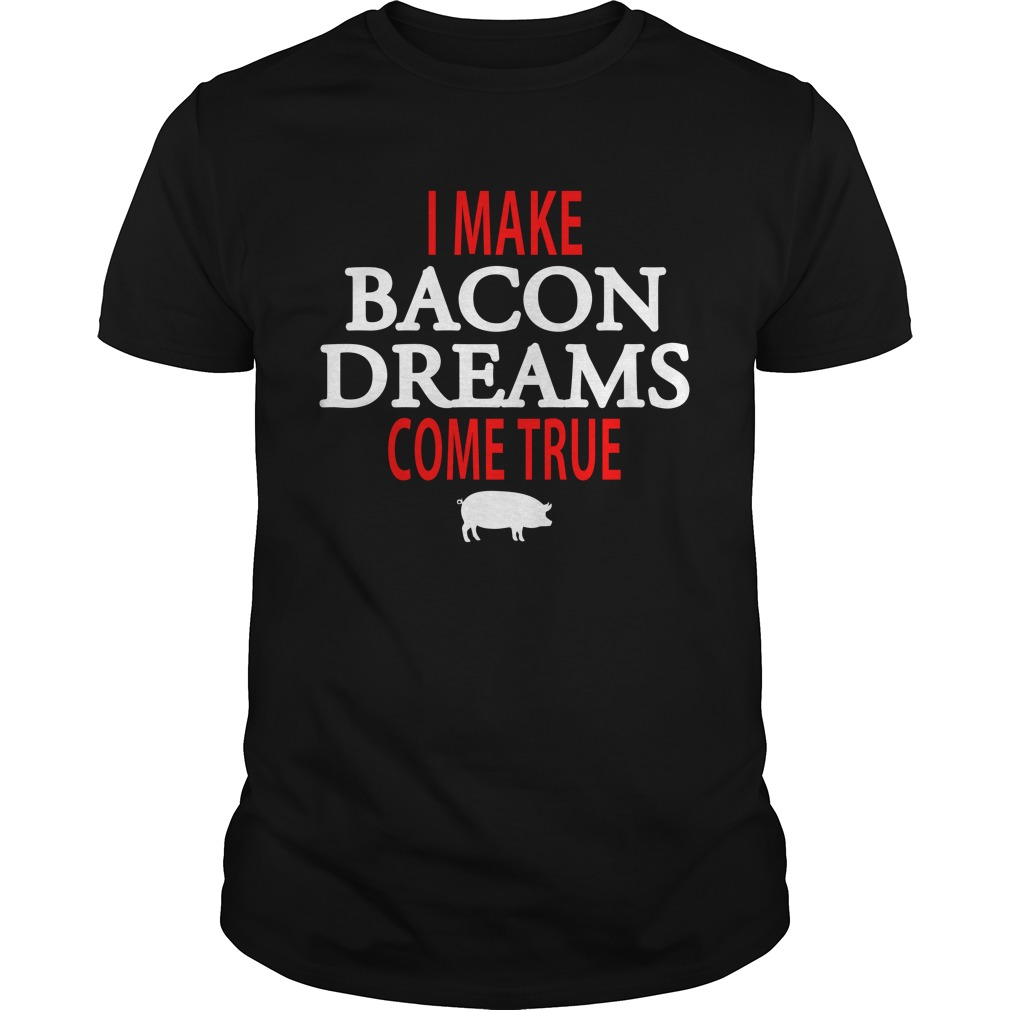 I Make Bacon Dreams Come True Pig Guys Shirt