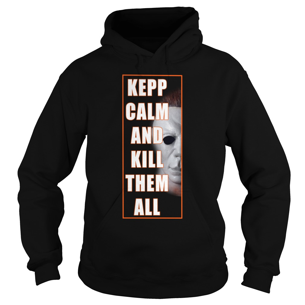 Michael Myers Keep Calm And Kill Them All Hoodie