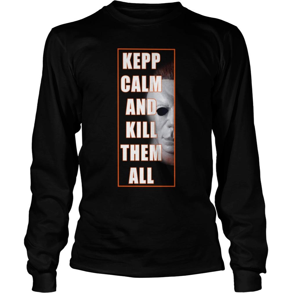 Michael Myers Keep Calm And Kill Them All Longsleeve Shirt