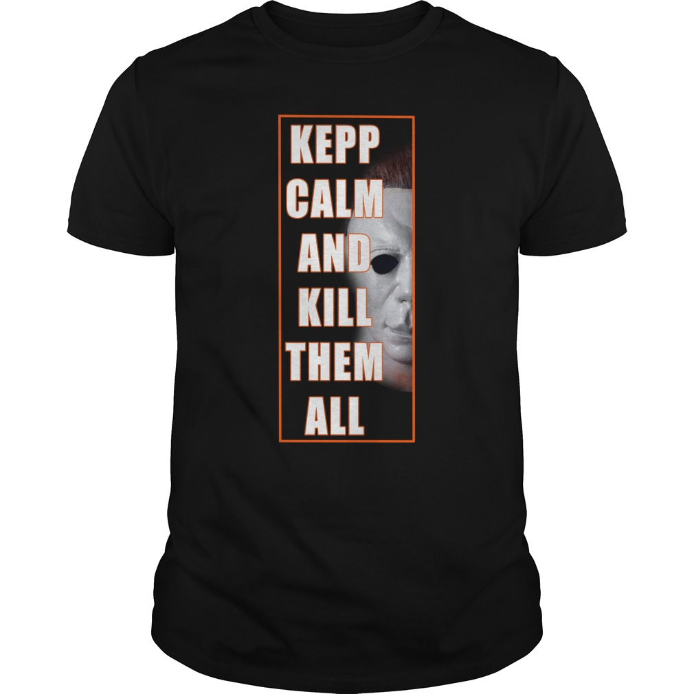 Michael Myers Keep Calm And Kill Them All Guys Shirt