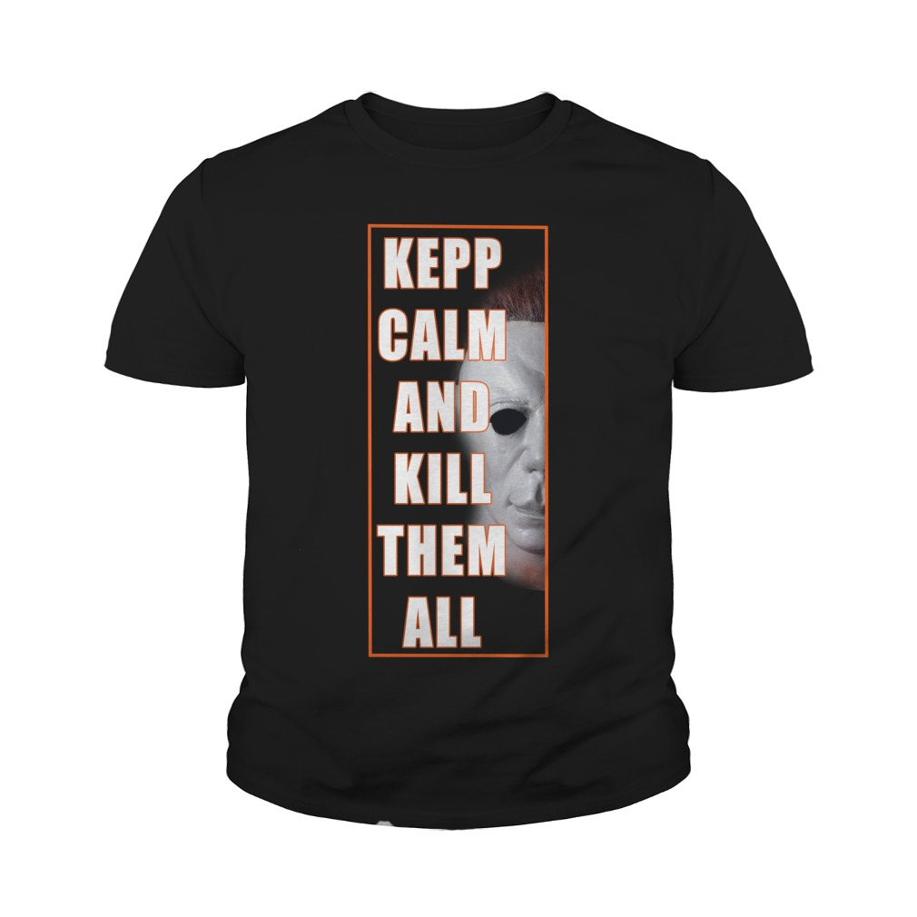 Michael Myers Keep Calm And Kill Them All Youth Shirt