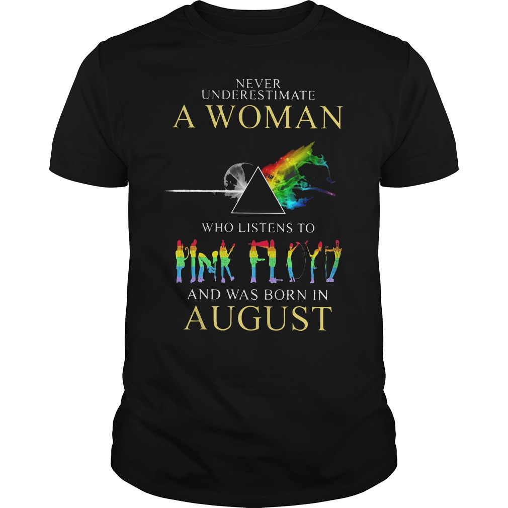 Never underestimate who listens to and was born in august guys shirt