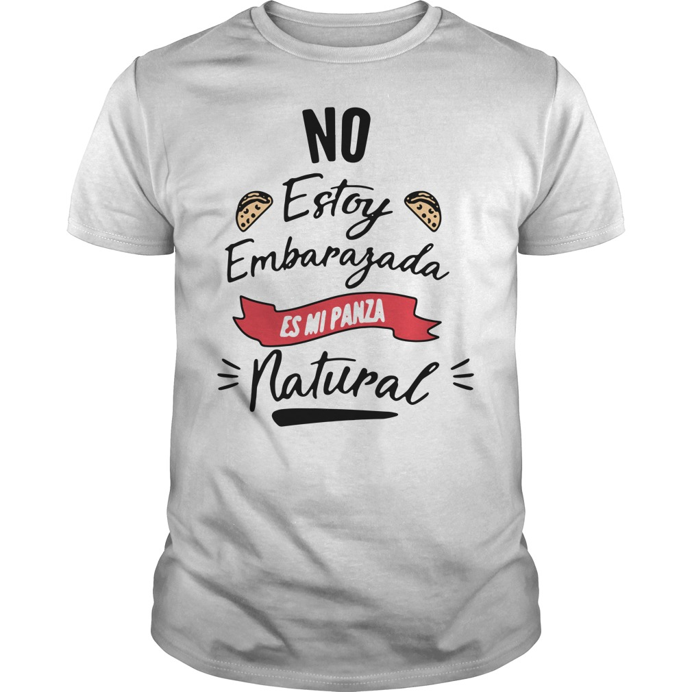 No Estoy Embarazada Es Mi Panza Natural Guys Shirt