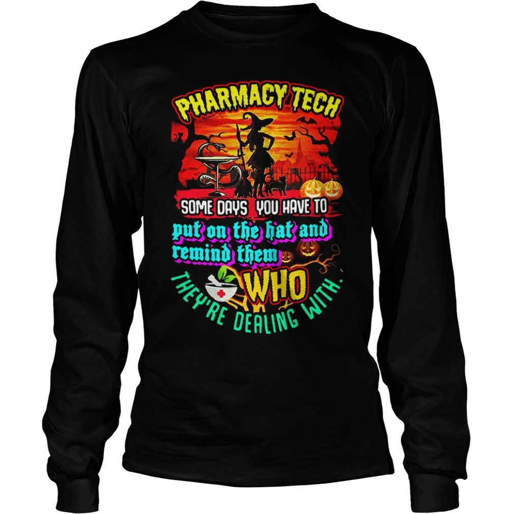 Pharmacy Tech Some Days You Have To Put On The Hat And Remind Them Longsleeve Shirt