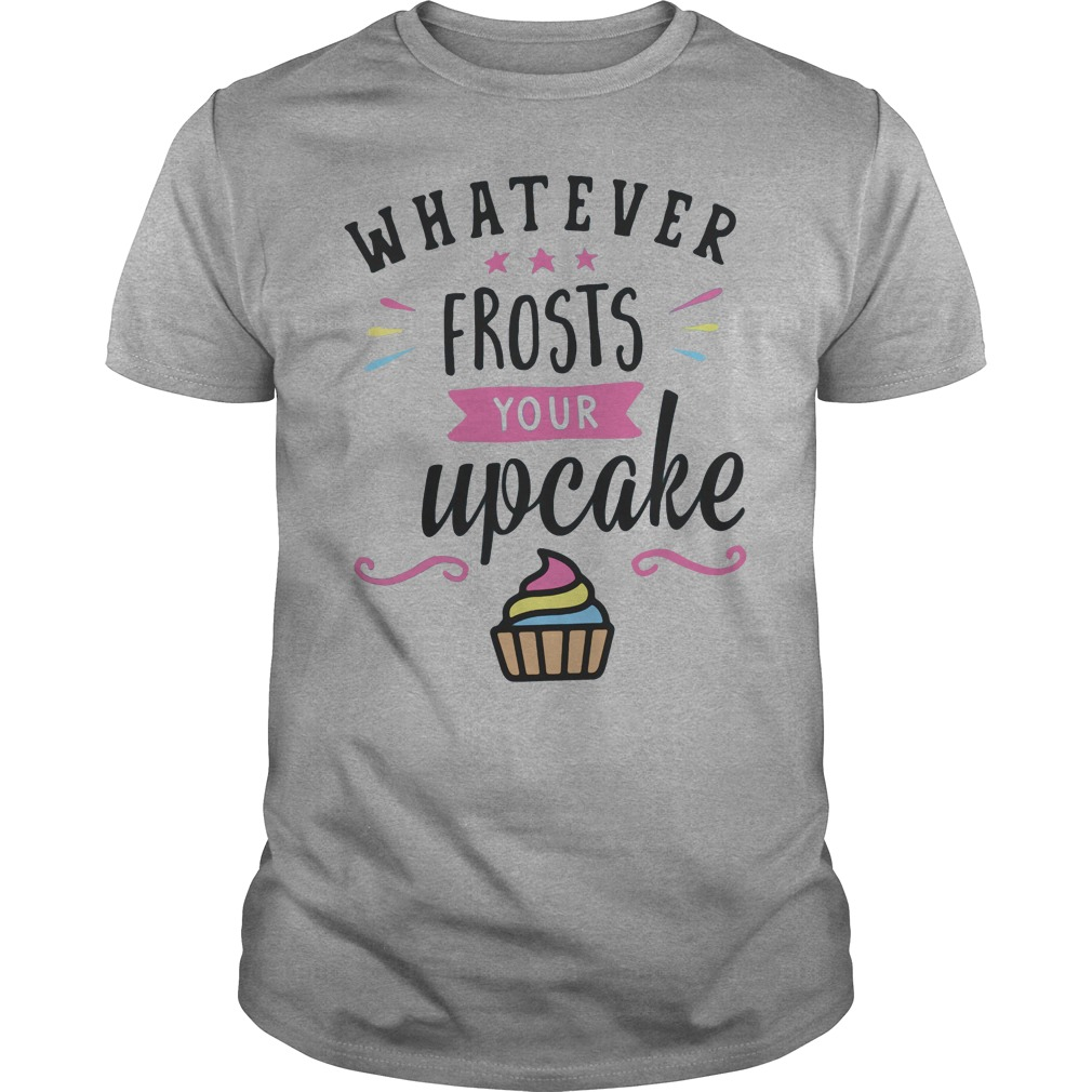 Whatever Frosts Your Upcake Guys shirt