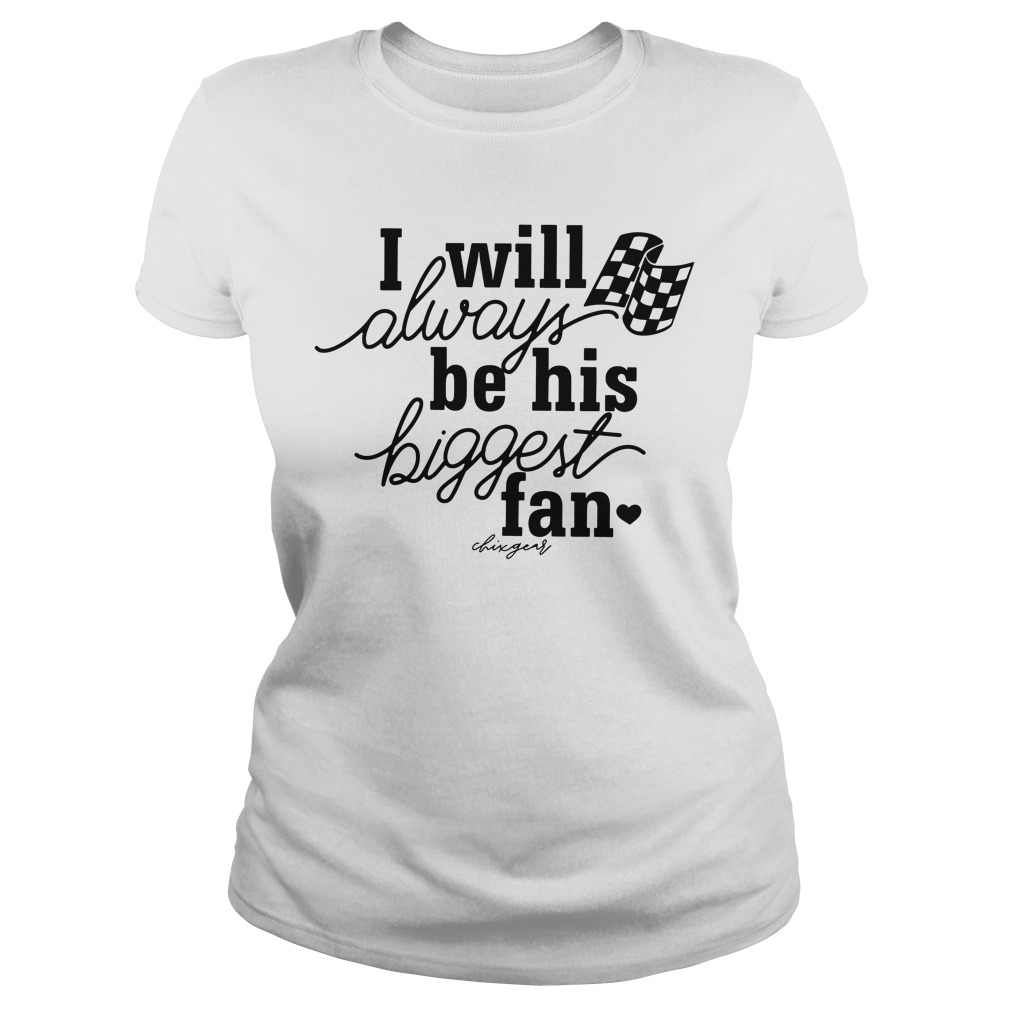 I Will Always Be His Biggest Fan Ladies Shirt