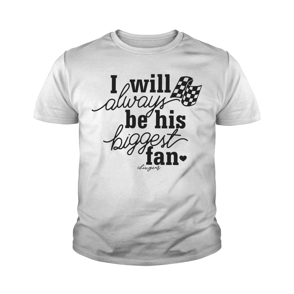 I Will Always Be His Biggest Fan Youth Shirt