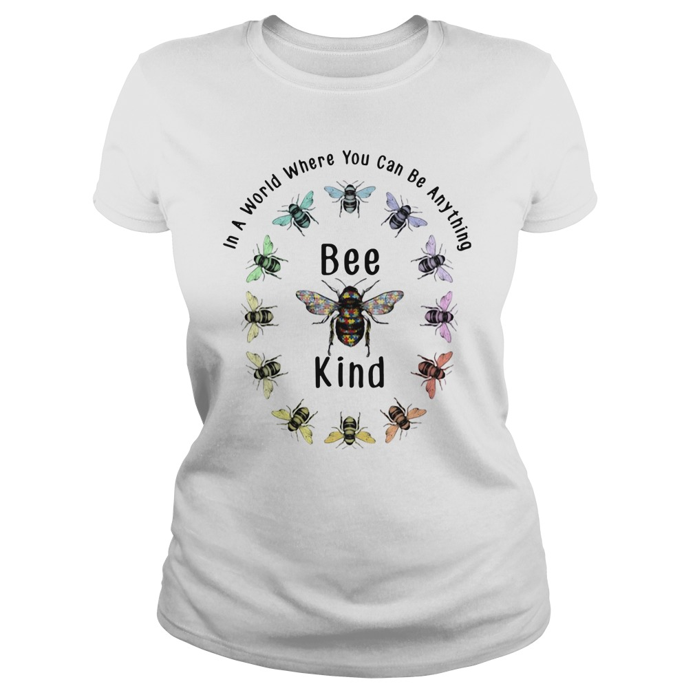 In A World Where You Can Be Anything Bee Kind Ladies Shirt
