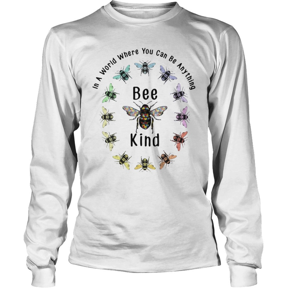 In A World Where You Can Be Anything Bee Kind Longsleeve Shirt