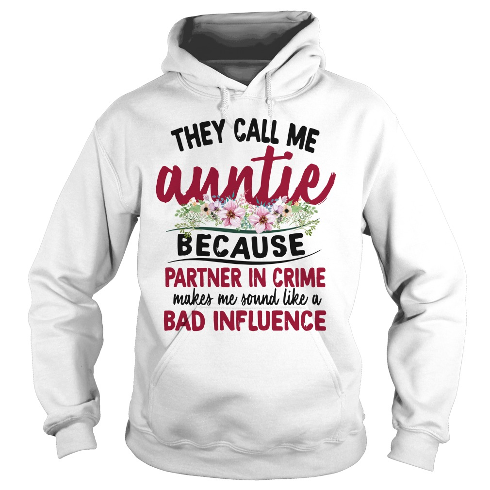 They Call Me Auntie Because Partner In Crime Makes Me Sound Like A Bad Influence Hoodie