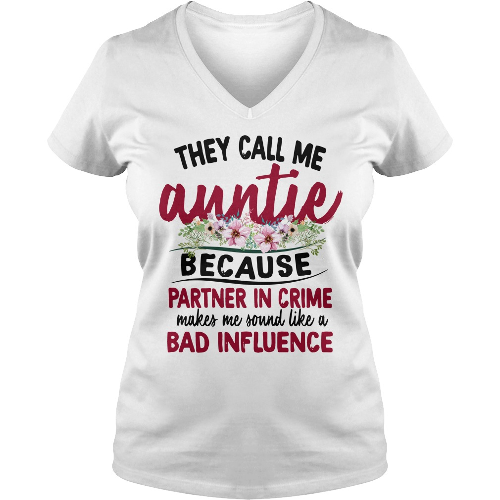 They Call Me Auntie Because Partner In Crime Makes Me Sound Like A Bad Influence Ladies v neck
