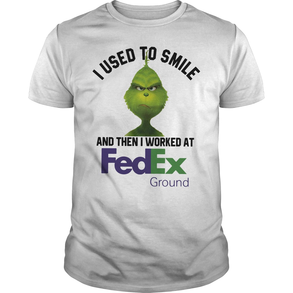 Grinch I Used To Smile And Then I Worked At Fedex Ground Guys Shirt
