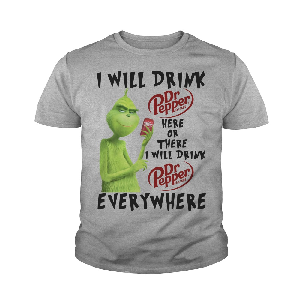 Grinch I Will Drink Dr Pepper Here Or There I Will Drink Dr Pepper Everywhere Youth shirt