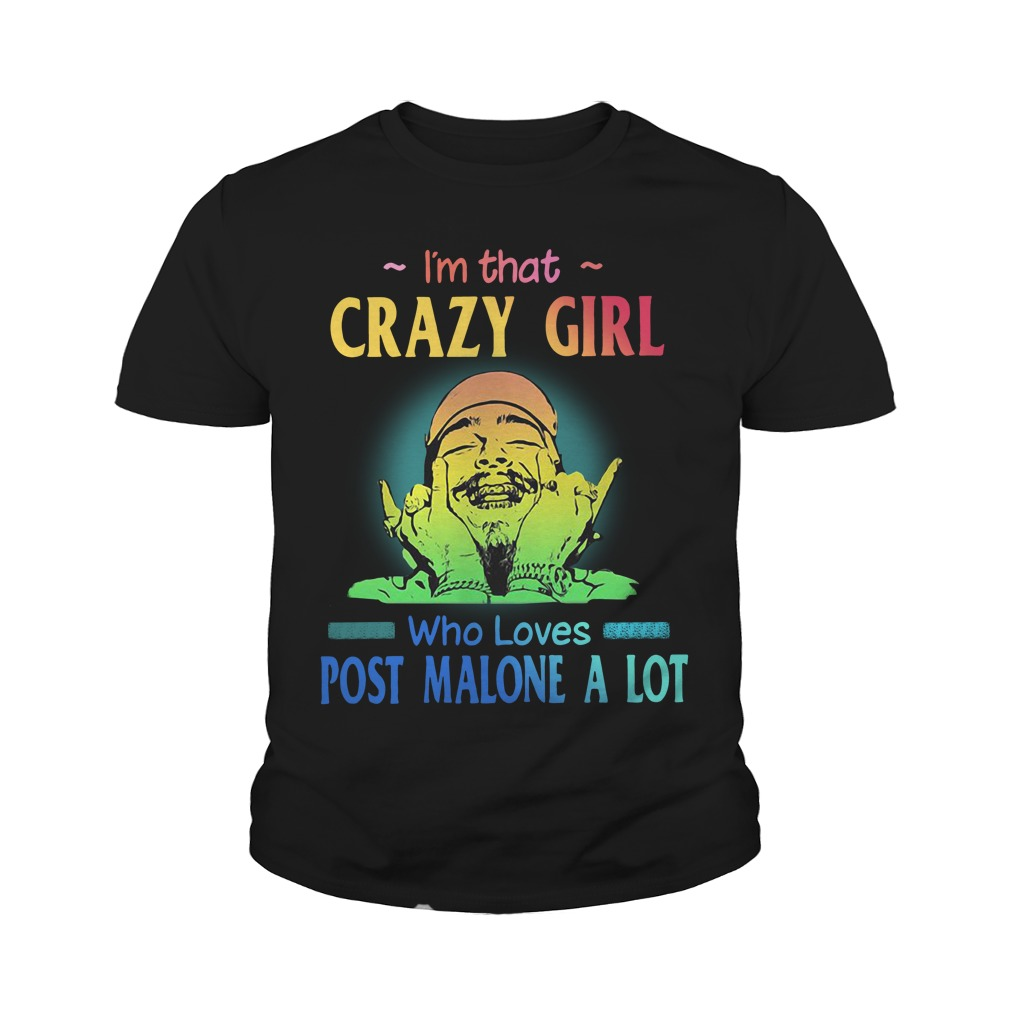 Post Malone Cleaned Up: I'm That Crazy Girl Who Loves Post Malone A Lot Shirt