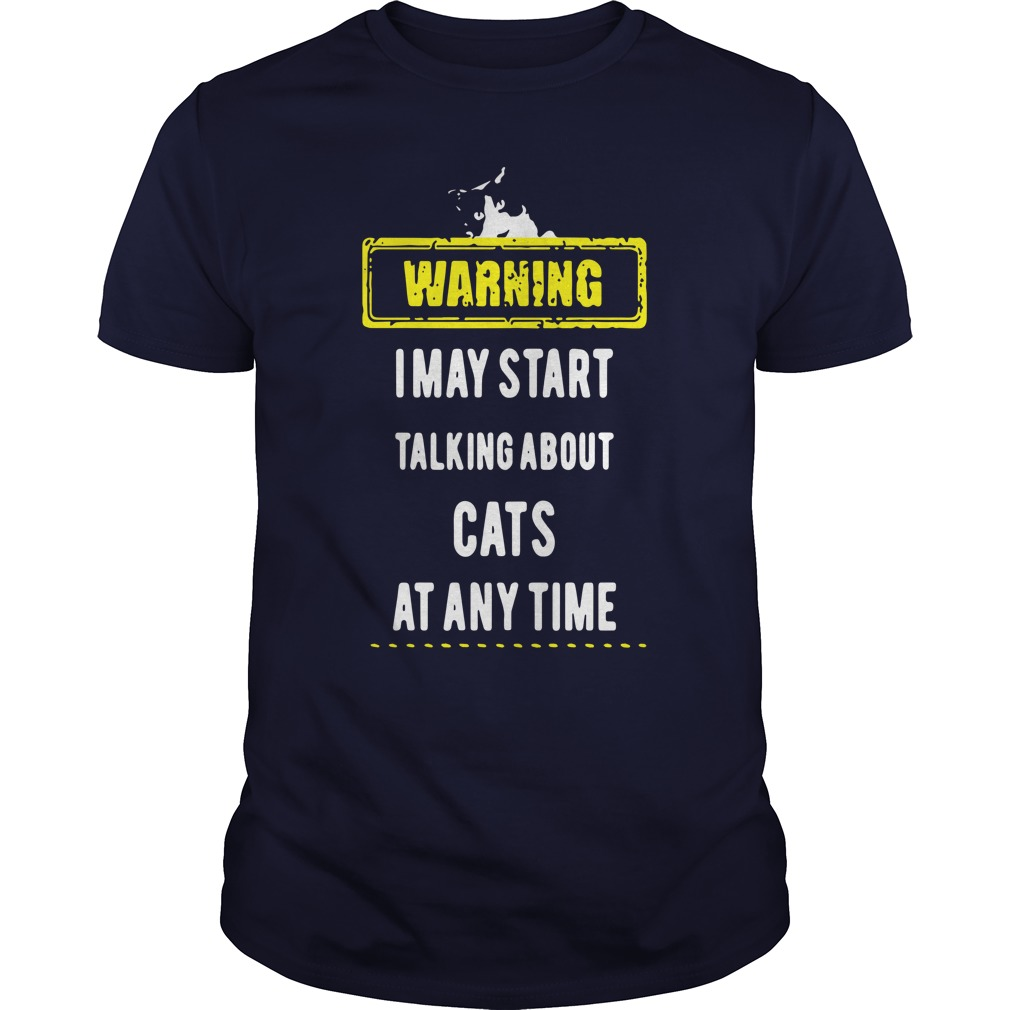 I May Start Talking About Cats At Any Time Warning Guys shirt