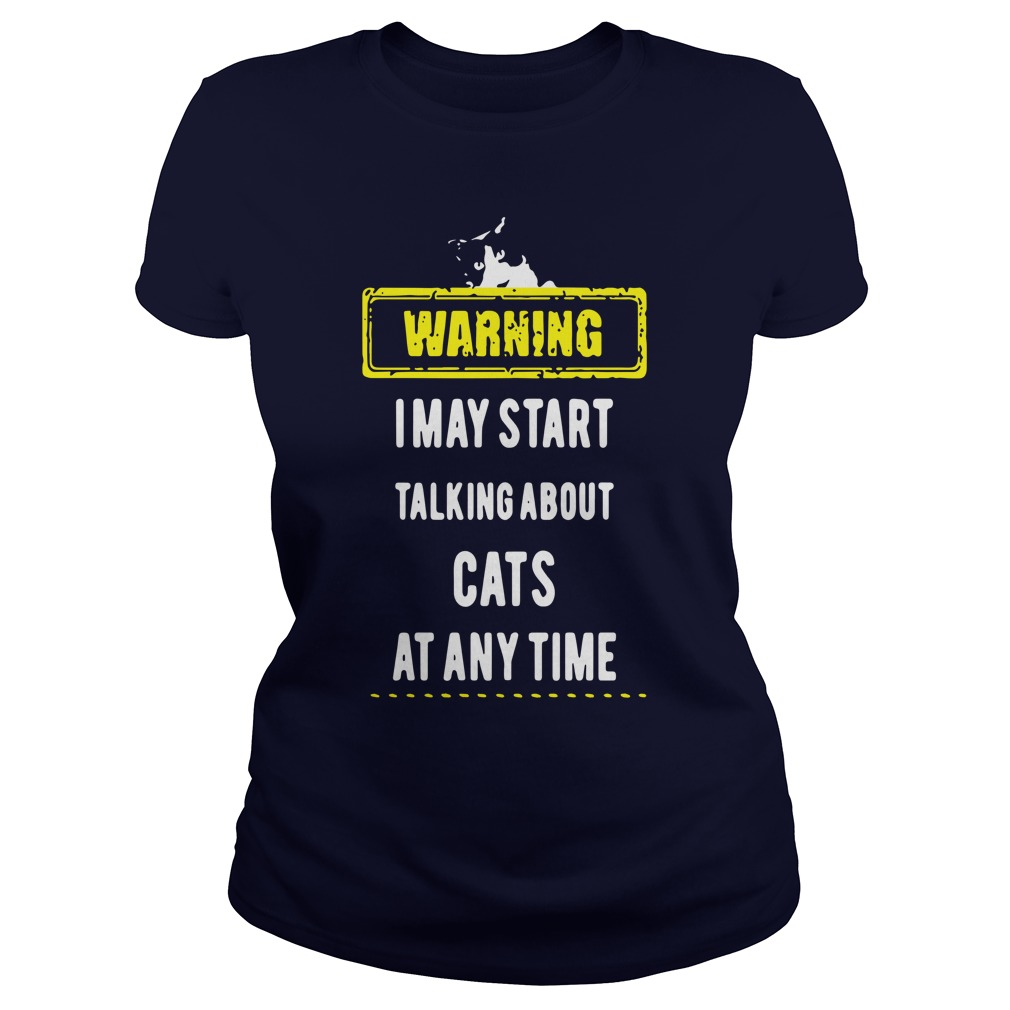 I May Start Talking About Cats At Any Time Warning Ladies shirt