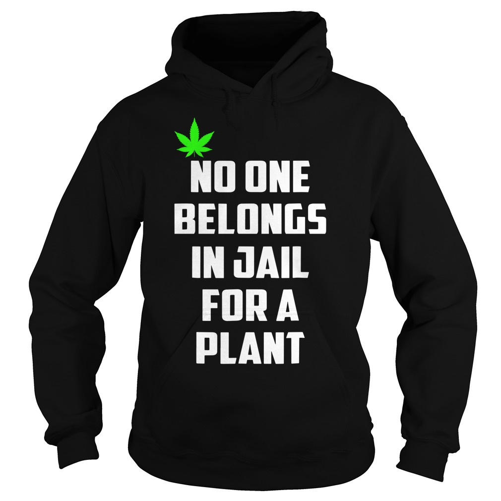 No One Belongs In Jail For A Plant Hoodie