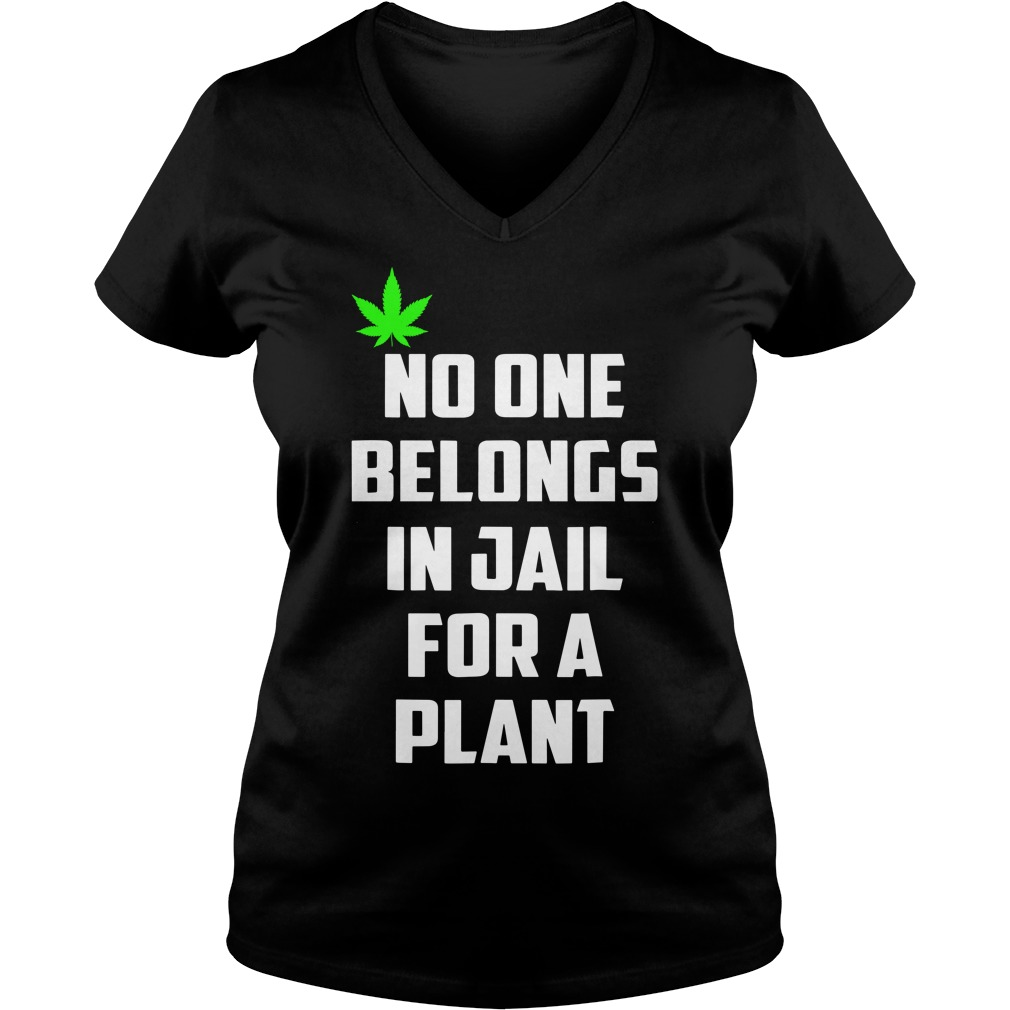 No One Belongs In Jail For A Plant Ladies v neck
