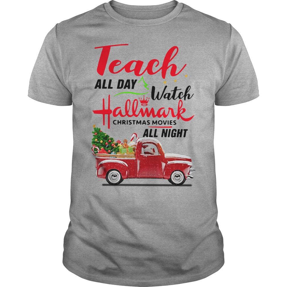 Teach All Day Watch Hallmark Christmas Movies All Night Guys Shirt