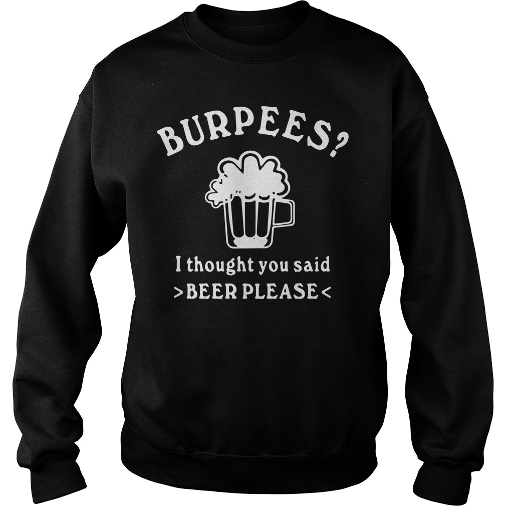 Burpees I Thought You Said Beer Please Sweater