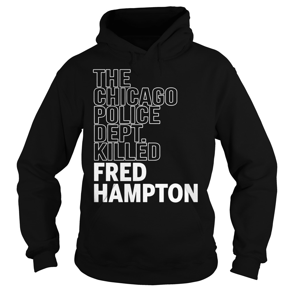 The Chicago Police Dept Killed Fred Hampton Hoodie