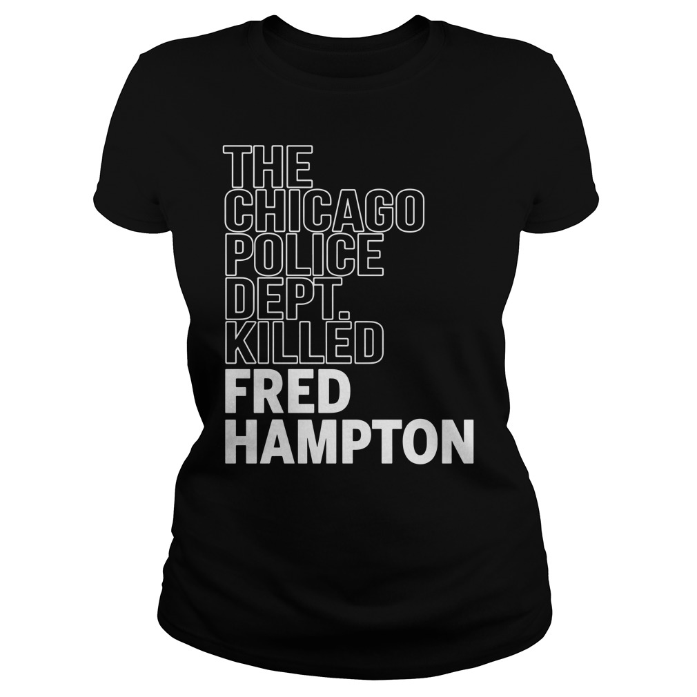 The Chicago Police Dept Killed Fred Hampton Ladies Shirt