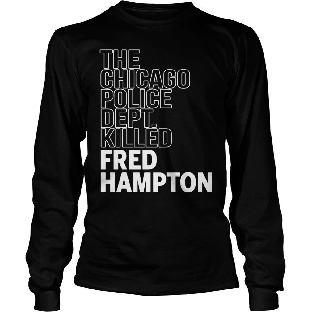 The Chicago Police Dept Killed Fred Hampton Longsleeve Shirt