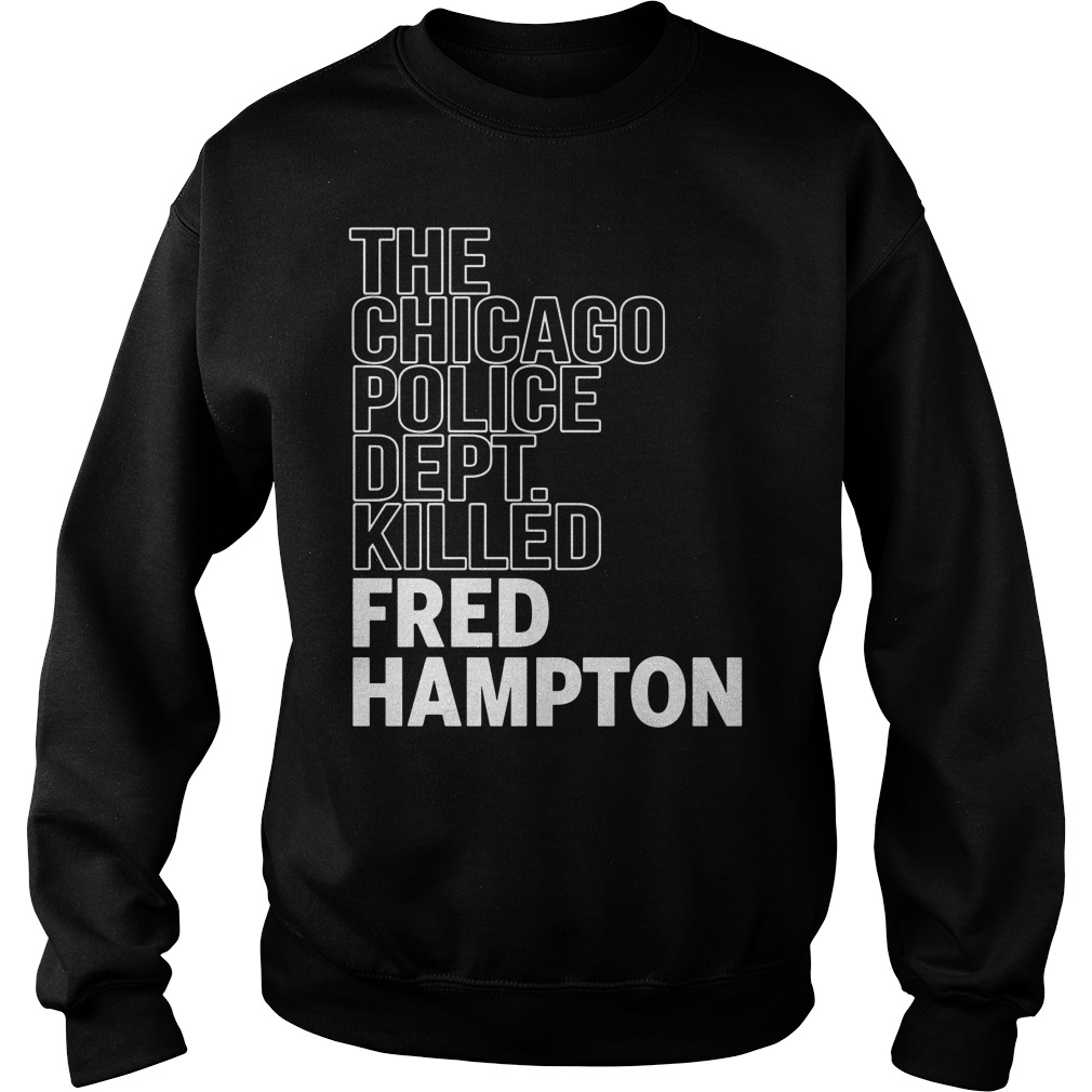 The Chicago Police Dept Killed Fred Hampton Sweater