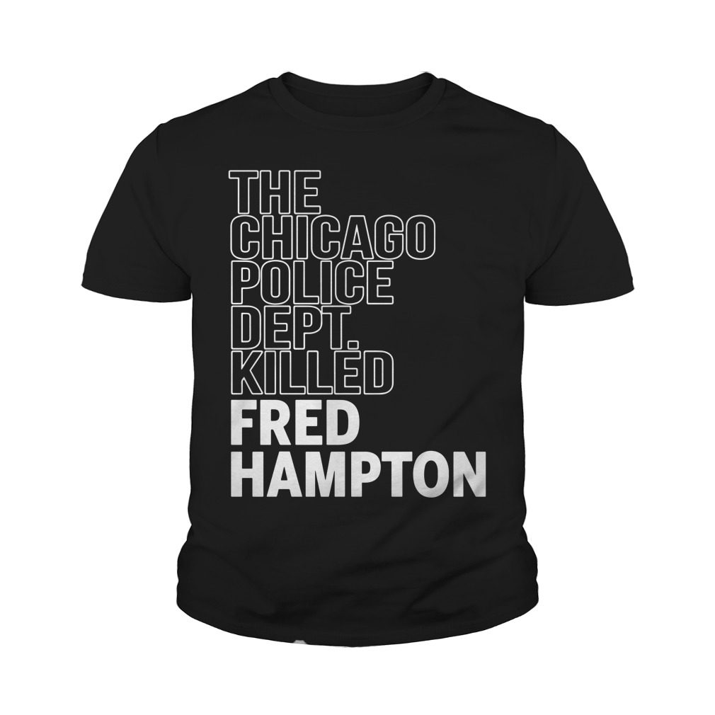 The Chicago Police Dept Killed Fred Hampton Youth Shirt