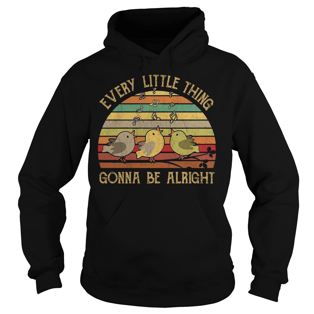 Every Little Thing Gonna Be Alright Hoodie