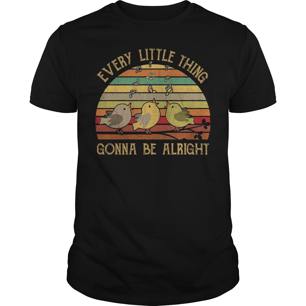 Every Little Thing Gonna Be Alright Shirt