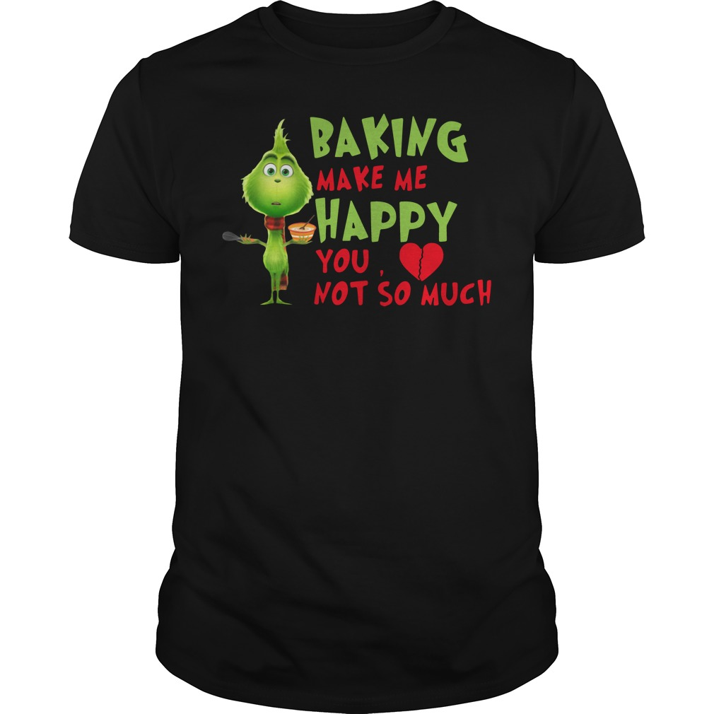 Grinch Baking Makes Me Happy You Not So Much Unisex Shirt