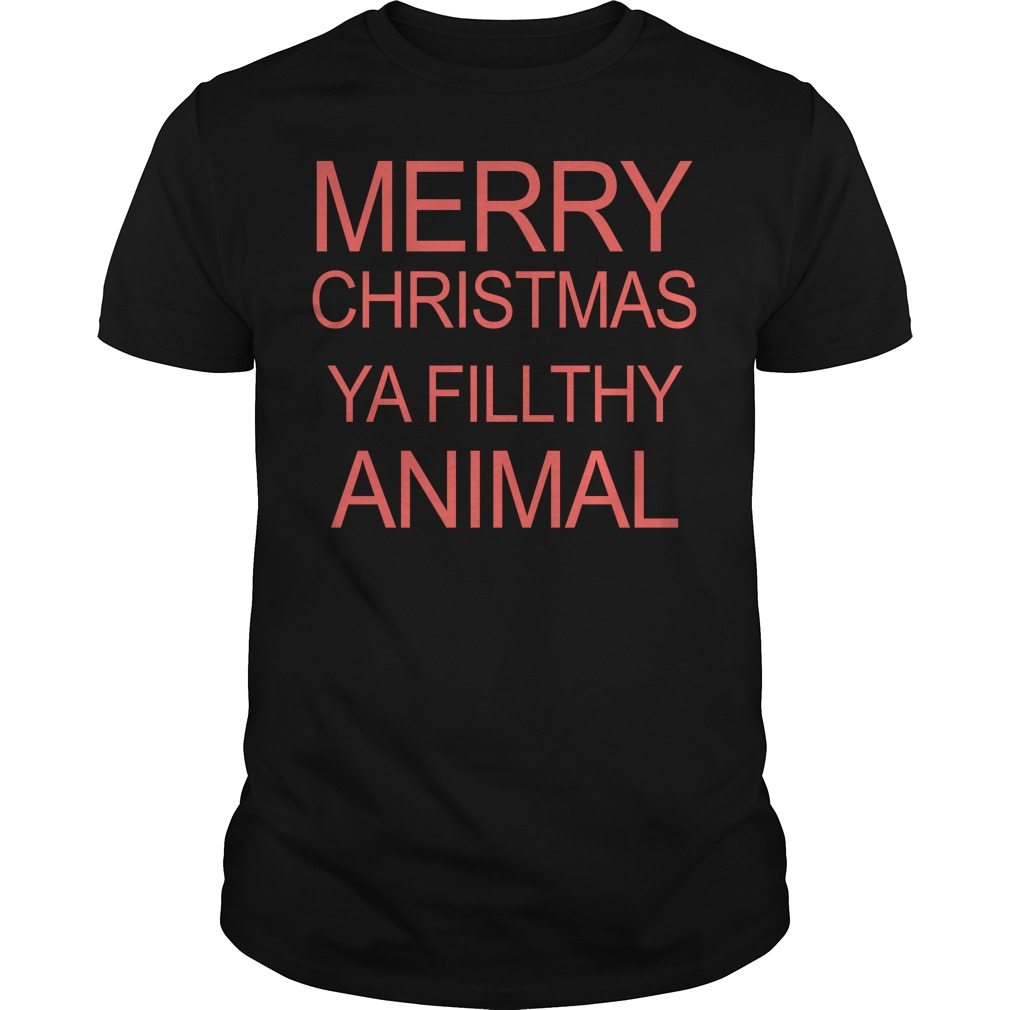 Merry Christmas Ya Filthy Animal Unisex Shirt