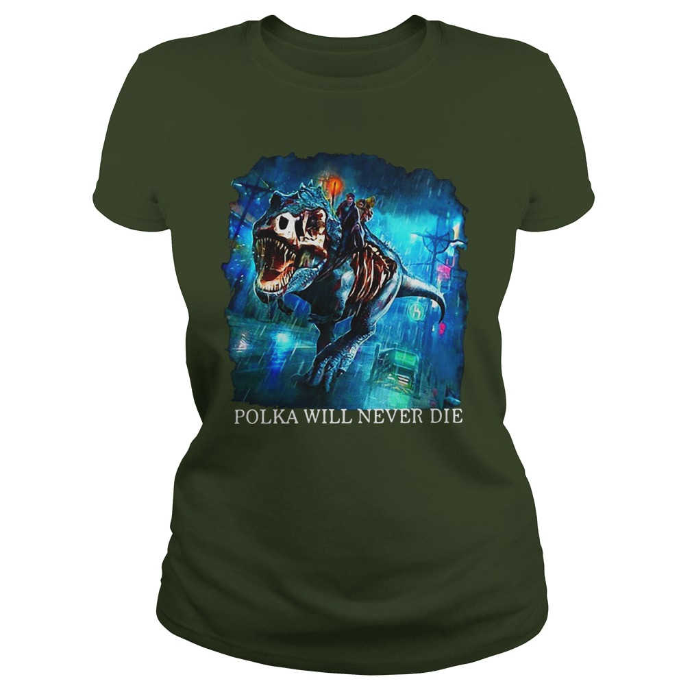Official Polka Will Never Die Ladies Shirt