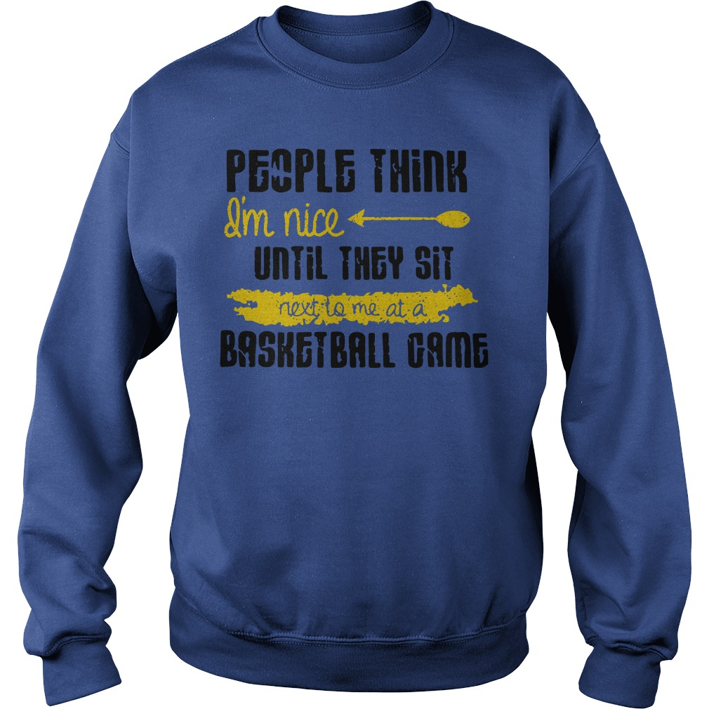 People Think I'm Nice Until They Sit Next To Me A Basketball Game Sweater